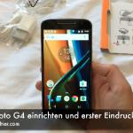 Lenovo Moto G4 einrichten und erster Eindruck