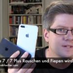 iPhone 7 : 7 Plus Rauschen und Fiepen wird lauter
